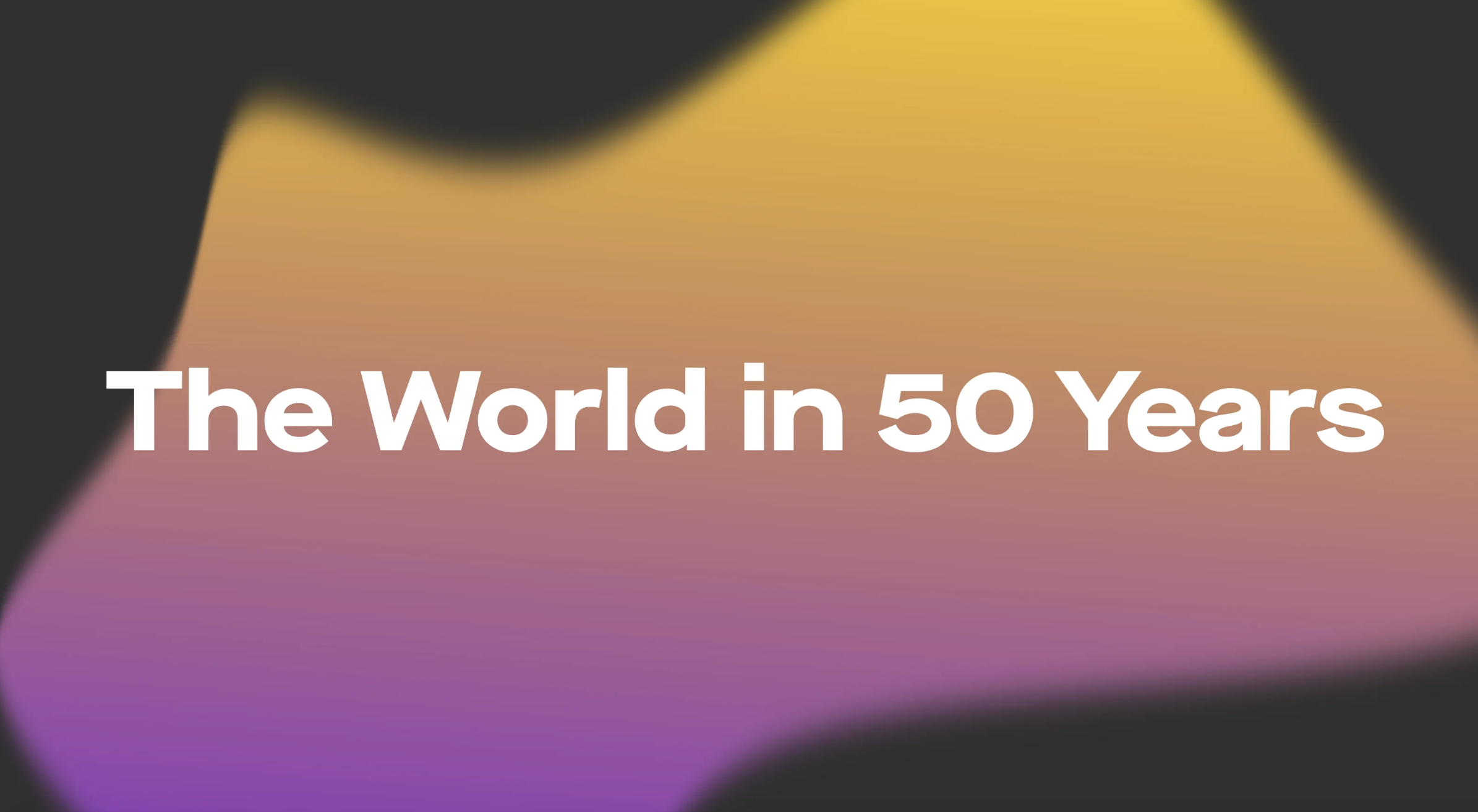 A Portrait Of The World In 50 Years