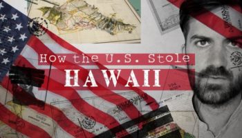 How The United States Stole Hawaii From Its Native People
