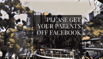 Please Get Your Parents Off Facebook