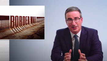 John Oliver Points Out All The Ridiculous Problems Going On With Trump's Border Wall