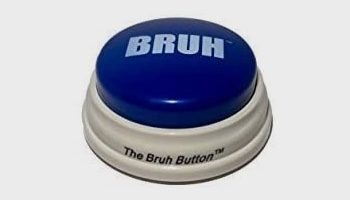 The Button For Every Bruh Moment